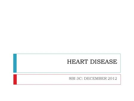 HEART DISEASE SBI 3C: DECEMBER 2012. HEART ATTACK:  Blood flow to a section of the heart is blocked  If oxygen cannot get through the muscle starts.