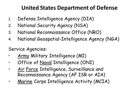 United States Department of Defense 1. Defense Intelligence Agency (DIA) 2. National Security Agency (NSA) 3. National Reconnaissance Office (NRO) 4. National.