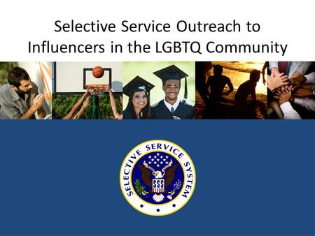 Selective Service Outreach to Influencers in the LGBTQ Community.