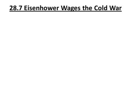 "28.7 Eisenhower Wages the Cold War. 1. Who was John Foster Dulles, and why did he move the US toward the policy of ""massive retaliation""? Ike's Sec of."
