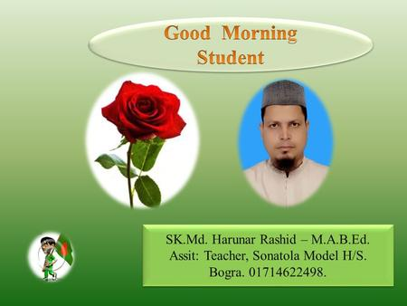 SK.Md. Harunar Rashid – M.A.B.Ed. Assit: Teacher, Sonatola Model H/S. Bogra. 01714622498. SK.Md. Harunar Rashid – M.A.B.Ed. Assit: Teacher, Sonatola Model.