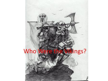 Who Were the Vikings? The Vikings came from Norway, Sweden and Denmark which are North of England. Their land was not fertile. It was rocky. They found.