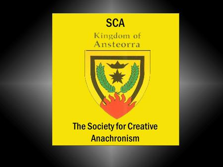 SCA The Society for Creative Anachronism. Contents History Customs Combat Arts and Sciences Bardic Arts.