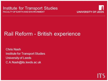 Institute for Transport Studies FACULTY OF EARTH AND ENVIRONMENT Chris Nash Institute for Transport Studies University of Leeds