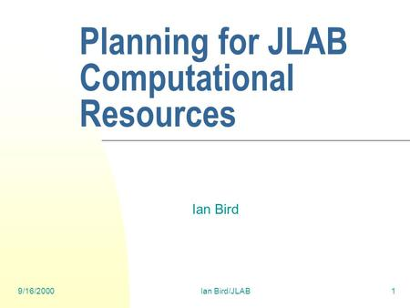 9/16/2000Ian Bird/JLAB1 Planning for JLAB Computational Resources Ian Bird.