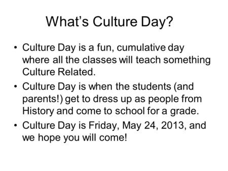 What's Culture Day? Culture Day is a fun, cumulative day where all the classes will teach something Culture Related. Culture Day is when the students (and.