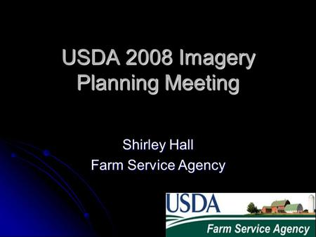 USDA 2008 Imagery Planning Meeting Shirley Hall Farm Service Agency.