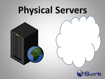 Physical Servers. Expensive Difficult Ownership Virtual Servers.