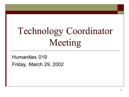 1 Technology Coordinator Meeting Humanities 019 Friday, March 29, 2002.