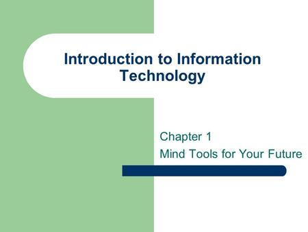 Introduction to Information Technology Chapter 1 Mind Tools for Your Future.
