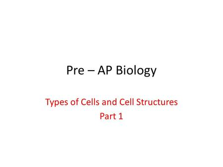Types of Cells and Cell Structures Part 1