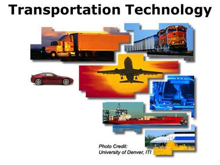 Transportation Technology Learning Standards 6. Transportation Technologies Transportation technologies are systems and devices that move goods and people.