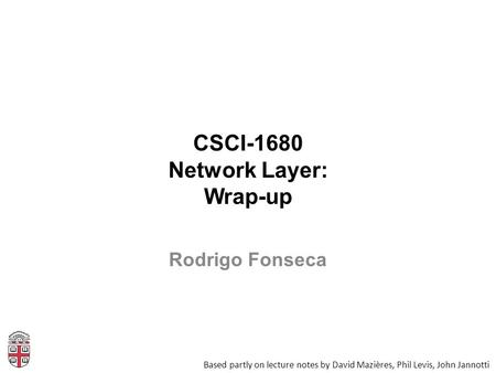 CSCI-1680 Network Layer: Wrap-up Based partly on lecture notes by David Mazières, Phil Levis, John Jannotti Rodrigo Fonseca.