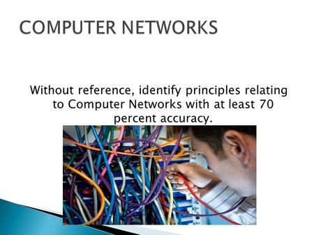 Without reference, identify principles relating to Computer Networks with at least 70 percent accuracy.