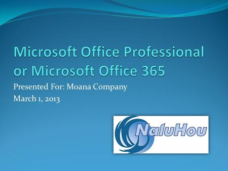 Presented For: Moana Company March 1, 2013. Content Introduction Microsoft Office 365 Microsoft Office Professional Recommendations Closure References.