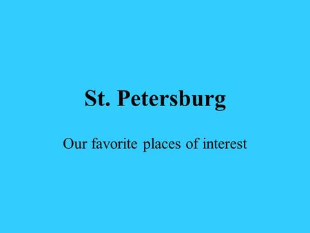St. Petersburg Our favorite places of interest.