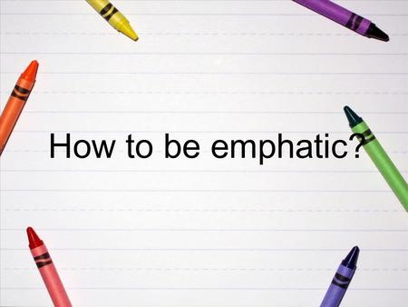 How to be emphatic?. Emphatic structures as they are It is/was (not) + Subject/Object/Location + that/who(m) It was the principle who organised the school.