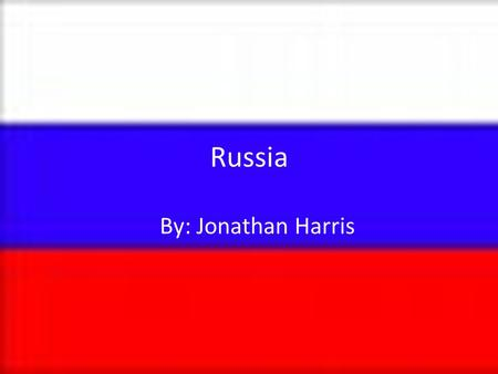 Russia By: Jonathan Harris. Russian Business Federation type of government Capital is Moscow Located just below the arctic ocean They have a constitution.