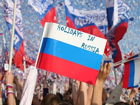 HOLIDAYS IN RUSSIA. There are some holidays in Russia. They are New Year's Day, Christmas, Women's Day, Day of the Defender of Motherland, May day, Victory.
