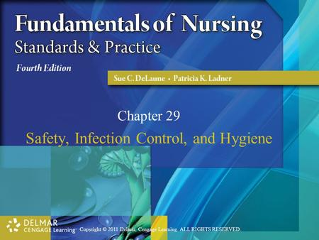 Copyright © 2011 Delmar, Cengage Learning. ALL RIGHTS RESERVED. Chapter 29 Safety, Infection Control, and Hygiene.