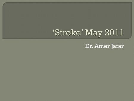Dr. Amer Jafar.  Previous studies showed that a positive family history of stroke (FHstroke) is an independent risk factor for lacunar stroke  The aim.