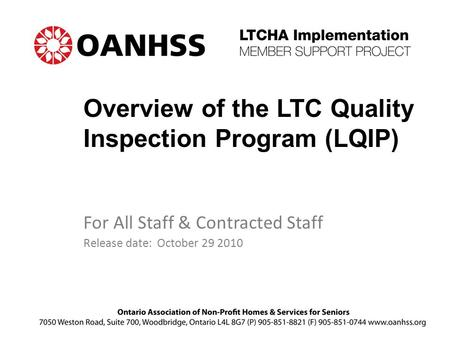 Overview of the LTC Quality Inspection Program (LQIP) For All Staff & Contracted Staff Release date: October 29 2010.