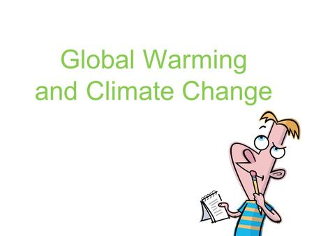 Global Warming and Climate Change. What is global warming? A gradual increase in the Earth's temperatures as a result of rising levels of carbon dioxide.