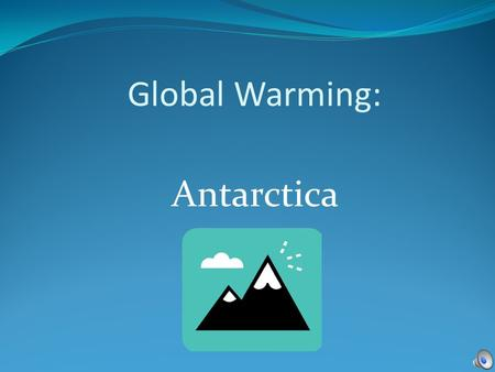 Global Warming: Antarctica Global Warming is happening all over the world.