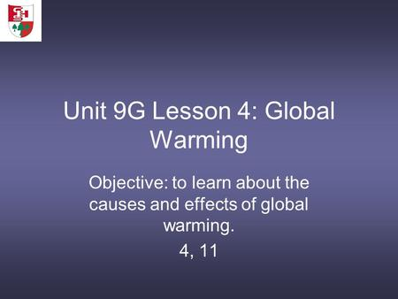 Unit 9G Lesson 4: Global Warming Objective: to learn about the causes and effects of global warming. 4, 11.