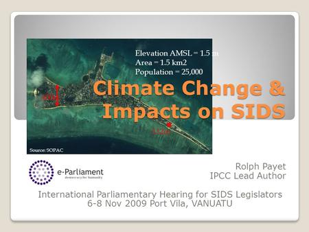 Elevation AMSL = 1.5 m Area = 1.5 km2 Population = 25,000 400m 132m Source: SOPAC Climate Change & Impacts on SIDS Rolph Payet IPCC Lead Author International.