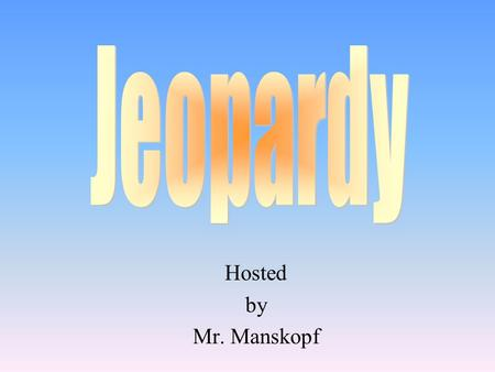Hosted by Mr. Manskopf 200 400 800 600 800 Climate Change Climate /Seasons Ozone Layer Misc GW 600 400 800 400 200 1000 200.