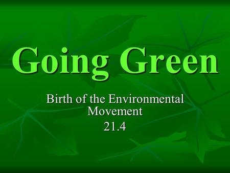 Going Green Birth of the Environmental Movement 21.4.