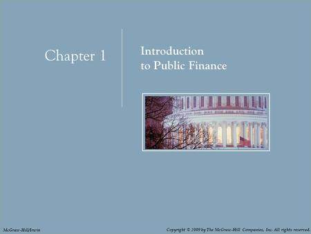 Chapter 1: Introduction to Public Finance 1 - 1 Chapter 1 Introduction to Public Finance Copyright © 2009 by The McGraw-Hill Companies, Inc. All rights.