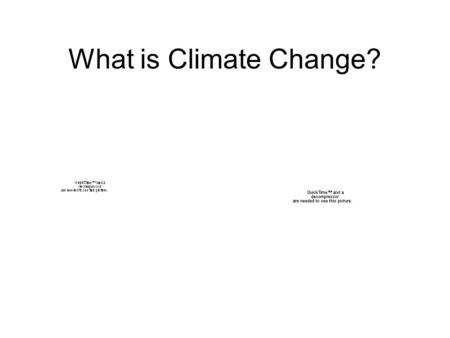What is Climate Change?. The Global Climate is changing. Surface temperatures, precipitation, sea level, ice Greenhouse gases are increasing. Sometimes.