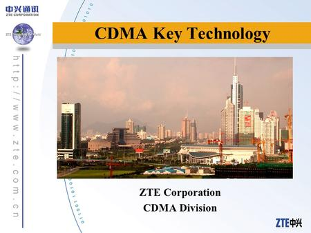CDMA Key Technology ZTE Corporation CDMA Division.
