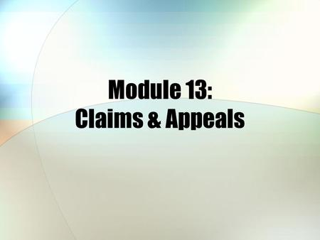 Module 13: Claims & Appeals. Module Objectives After this module, you should be able to: Identify claim basics and where to submit claims Recognize who.