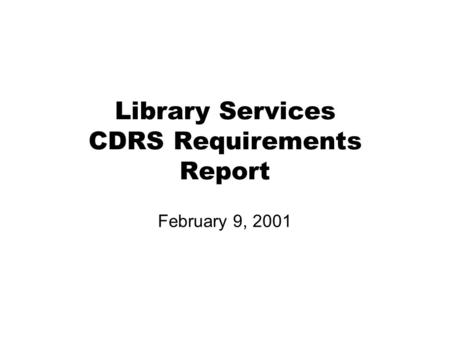 Library Services CDRS Requirements Report February 9, 2001.