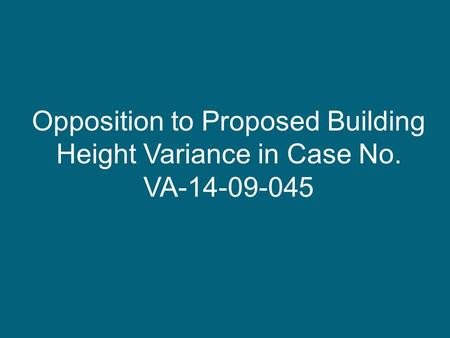 Opposition to Proposed Building Height Variance in Case No. VA-14-09-045.