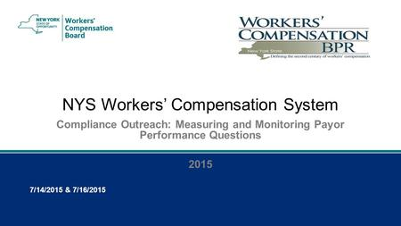 NYS Workers' Compensation System Compliance Outreach: Measuring and Monitoring Payor Performance Questions 2015 7/14/2015 & 7/16/2015.