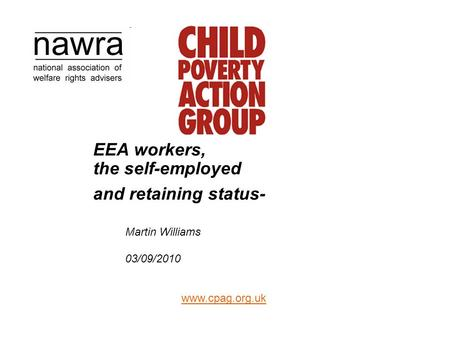 Www.cpag.org.uk EEA workers, the self-employed and retaining status- Martin Williams 03/09/2010.