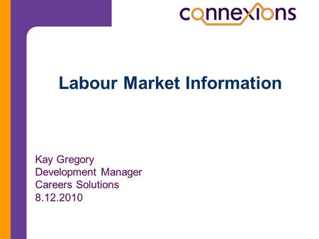 Labour Market Information Kay Gregory Development Manager Careers Solutions 8.12.2010.