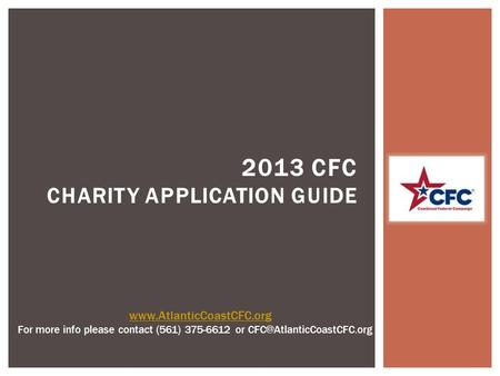 2013 CFC CHARITY APPLICATION GUIDE  For more info please contact (561) 375-6612 or