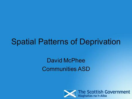 Spatial Patterns of Deprivation David McPhee Communities ASD.