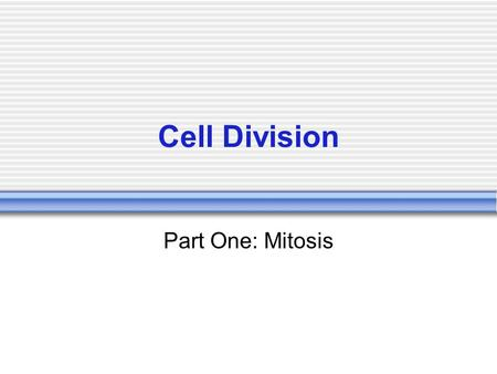 Cell Division Part One: Mitosis.