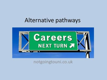 Alternative pathways notgoingtouni.co.uk. Further Education Foundation degrees Higher education qualifications. Combine academic and work related learning.
