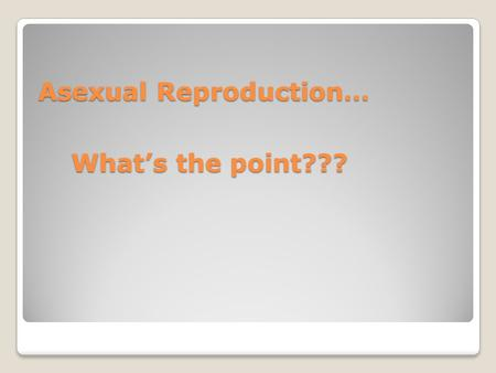 Asexual Reproduction…