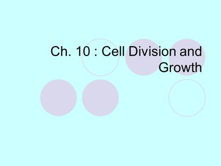 Ch. 10 : Cell Division and Growth. 10-1: Cell Reproduction Why do cells divide? How is DNA packaged in the nucleus? How do cells prepare for division?