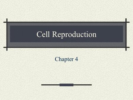 Cell Reproduction Chapter 4.