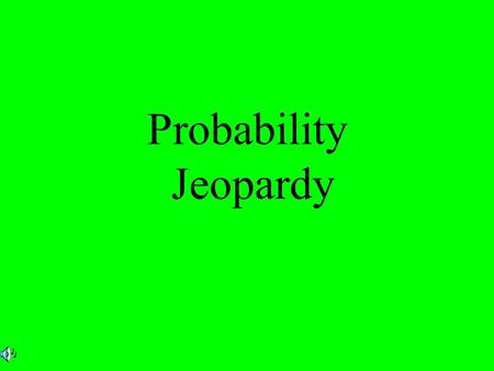 Probability Jeopardy $2 $5 $10 $20 $1 $2 $5 $10 $20 $1 $2 $5 $10 $20 $1 $2 $5 $10 $20 $1 $2 $5 $10 $20 $1 Spinners Dice Marbles Coins Average Probability.
