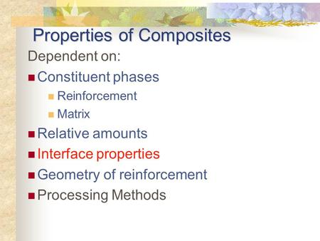 Properties of Composites Dependent on: Constituent phases Reinforcement Matrix Relative amounts Interface properties Geometry of reinforcement Processing.